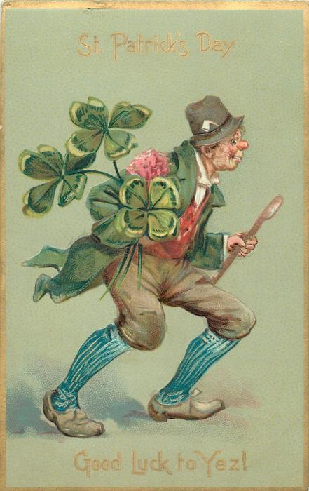 ST. PATRICK'S DAY, GOOD LUCK TO YEZ!  Irishman walks right with exaggerated 4 leaved clover