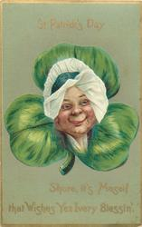 ST. PATRICK'S DAY, SHURE, IT'S MESELF THAT WISHES YEZ EVERY BLESSIN'  Irish womans face in exaggerated shamrock
