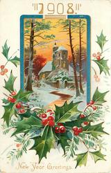 "NEW YEAR GREETINGS  ""1908"" at top  inset walkway to gate of church, holly below"