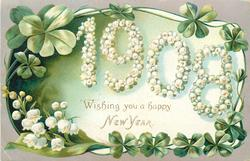WISHING YOU A HAPPY NEW YEAR  numbers of 1908 in cream lily-of -the-valley flowers, four leaf clovers around
