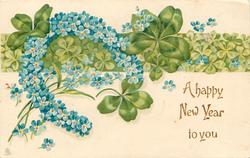 A HAPPY NEW YEAR TO YOU horseshoe of blue forget-me-nots in front of  four leaf clovers