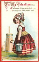 OF ALL SWEET THINGS BENEATH THE SUN, YOU ARE BY FAR THE SWEETEST ONE  Dutch milkmaid
