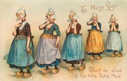 TO MINE LUV. DON'T BE AFRAID OF THE LITTLE DUTCH MAID  Dutch women