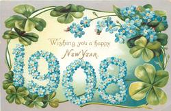 WISHING YOU A HAPPY NEW YEAR, numbers 1908 made up of blue forget-me-not flowers,  4 leaf clovers around