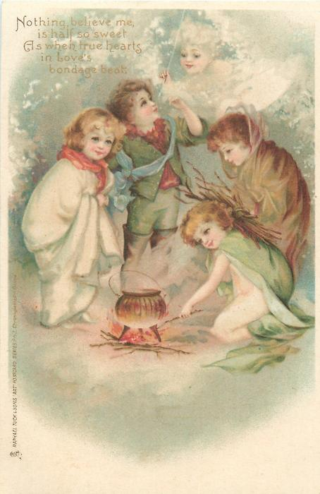 NOTHING BELIEVE ME, IS HALF SO SWEET AS WHEN TRUE HEARTS IN LOVE'S BONDAGE BEAT  four children round pot on a fire outdoors, cupid in sky