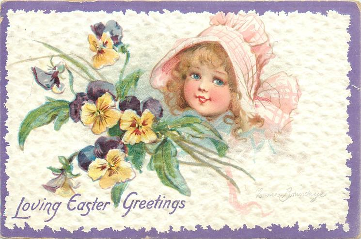 LOVING EASTER GREETINGS  golden haired girl's face above pansies, she wears pink bonnet