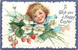 TO WISH YOU A HAPPY EASTER  light haired boy's face above strawberry flowers & fruit
