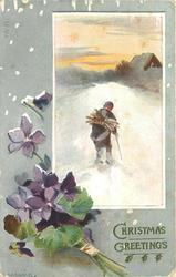 CHRISTMAS GREETINGS or A HAPPY CHRISTMAS  insert right, man with sticks on back walks in snow to house at right back, violets below left