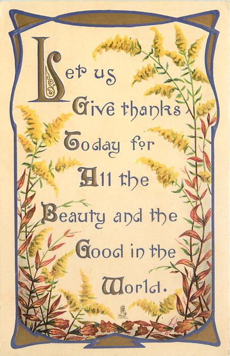 LET US GIVE THANKS TODAY FOR ALL THE BEAUTY AND THE GOOD IN THE WORLD