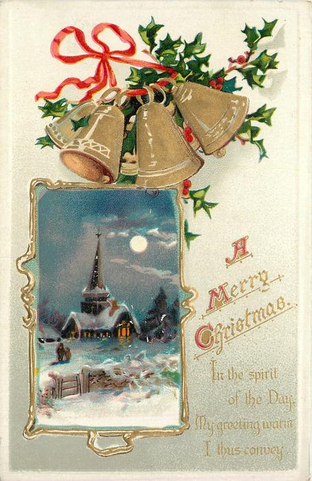 A MERRY CHRISTMAS  IN THE SPRIT OF THE DAY, MY GREETING WARM I THUS CONVEY  inset two people walking to snowy church at night, bells above