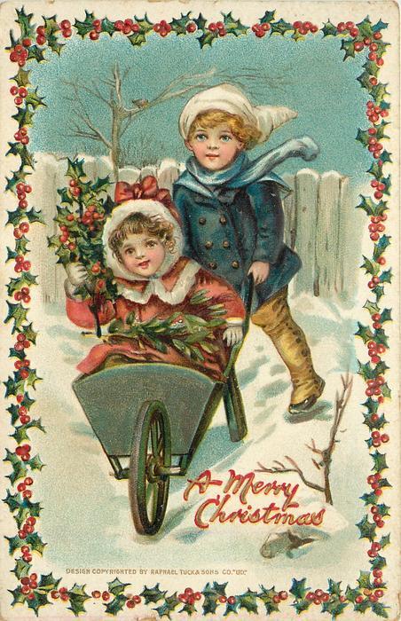 A MERRY CHRISTMAS  boy wheels girl carrying holly in wheel-barrow