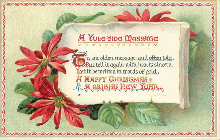 A YULE-TIDE MESSAGE  THIS AN OLDEN MESSAGE, AND OFTEN TOLD, BUT TELL IT AGAIN WITH HEARTS SINCERE, LET IT BE WRITTEN//A BRIGHT NEW YEAR