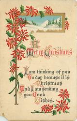 A MERRY CHRISTMAS  I AM THINKING OF YOU TO DAY BECAUSE IT IS CHRISTMAS AND I AM SENDING YOU GOOD WISHES