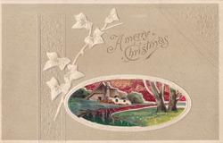 A MERRY CHRISTMAS oval inset of of river passing by house, two trees right, embossed ivy  in grey surround