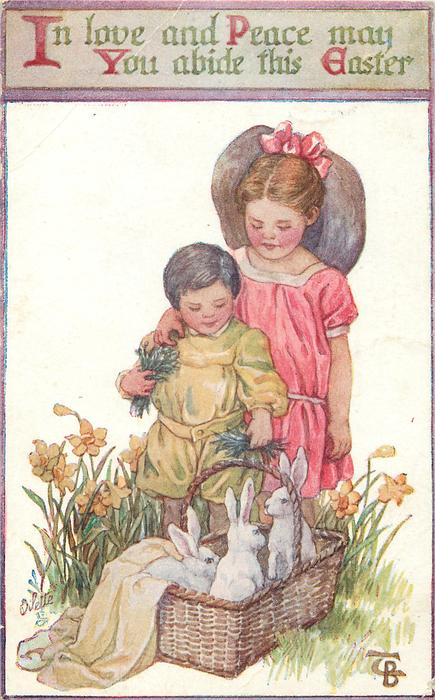 IN LOVE AND PEACE MAY YOU ABIDE THIS EASTER  two girls look down at three rabbits in basket