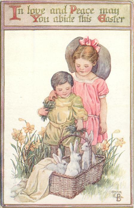 IN LOVE AND PEACE MAY YOU ABIDE THIS EASTER  two children look down at three rabbits in basket