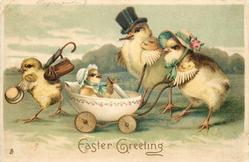 EASTER GREETING  chick family walk left, mother chick pushes baby in egg pram, father in top hat, young chick with umbella, hat & bag leads