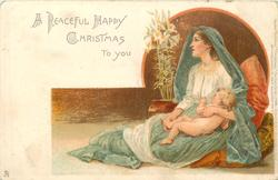 A PEACEFUL HAPPY CHRISTMAS TO YOU  Madonna reclines on cushions right, cuddling Baby Jesus, lilies behind