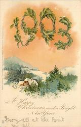 A HAPPY CHRISTMAS AND A BRIGHT NEW YEAR 1903 in evergreen over snow scene