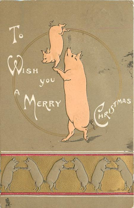 TO WISH YOU A MERRY CHRISTMAS baby pig balances on larger pig's front hooves