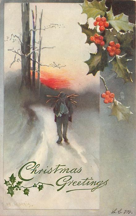 CHRISTMAS GREETINGS  man walks snowy road with bundle of sticks on back, three trees behind to left