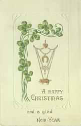 A HAPPY CHRISTMAS AND A GLAD NEW YEAR, clover, gilt pig, horseshoe & heart