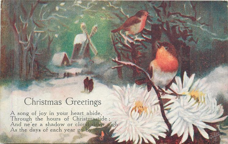 CHRISTMAS GREETINGS  verse, two robins on boughs, mill distant ,snow ,white chrysanthemums lower right