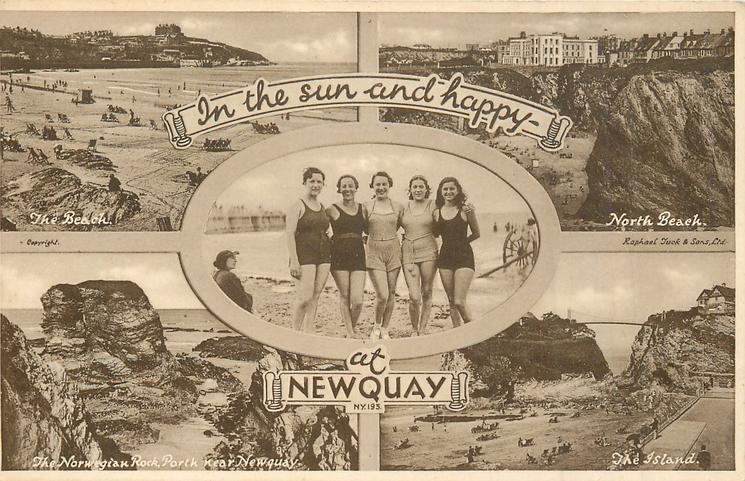 IN THE SUN AND HAPPY- AT NEWQUAY 5 insets THE BEACH/NORTH BEACH/5 girls in bathing suits/THE NORWEGIAN ROCK, PORTH, NEAR NEWQUAY/THE ISLAND