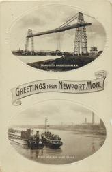 GREETINGS FROM NEWPORT, MON., TRANSPORTER BRIDGE, LOOKING N.W. and RIVER USK AND BOAT STAGE