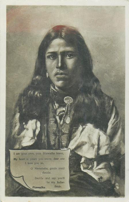 HIAWATHA:- I AM YOUR OWN, YOUR HIAWATHA BRAVE, MY HEART IS YOURS YOU KNOW//DECIDE AND SAY YOU'LL BE MY INDIAN BRIDE