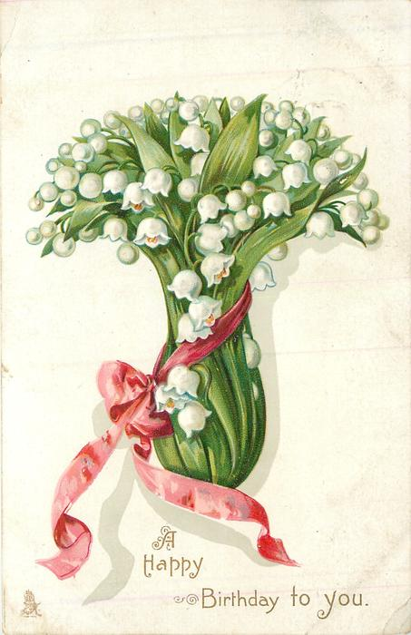 A HAPPY BIRTHDAY TO YOU  lilies-of -the-valley tied with pink ribbon