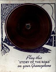 "PLAY THIS ""STORY OF THE ROAD"" ON YOUR GRAMOPHONE"