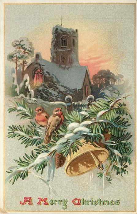 A MERRY CHRISTMAS  two robins on evergreen, one bell below, church above