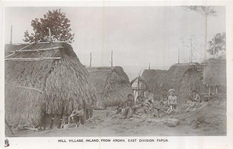 HILL VILLAGE INLAND FROM AROMA, EAST DIVISIION, PAPUA
