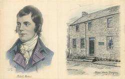 two artist drawn images, ROBERT BURNS, head & shoulders//BURNS' HOUSE, DUMFRIES