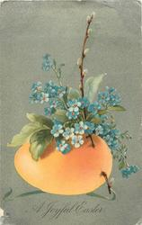 A JOYFUL EASTER   orange egg pierced by pussy-willow, forget-me-nots above