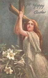 A HAPPY EASTER woman embraces cross, one hand on each side, looks up left, lilies lower left