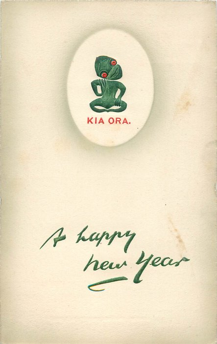 A HAPY NEW YEAR TO YOU op. in green, KIA ORA in red below aboriginal god