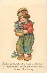I'M BUT A LITTLE FELLOW BUT I WAS SENT ALL THIS WAY TO WISH YOU THE BEST OF GOOD THINGS FOR YOUR BIRTHDAY  dutch girl holds pot of forget me nots